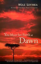 You Must Set Forth at Dawn: A Memoir by Wole…