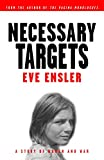 Ensler, Eve: Necessary Targets: A Story of Women and War