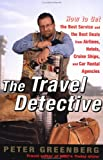 Greenberg, Peter: The Travel Detective: How to Get the Best Service and the Best Deal from Airlines, Hotels, Cruise Ships, and Car Rental Agencies