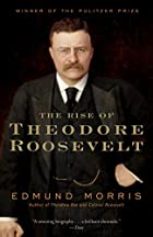 The Rise of Theodore Roosevelt by Edmund…