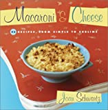 Schwartz, Joan: Macaroni and Cheese: 52 Recipes, from Simple to Sublime