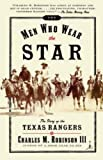 Robinson, Charles M., III: The Men Who Wear the Star : The Story of the Texas Rangers