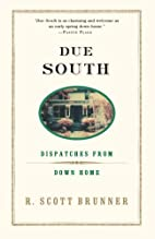 Due South: Dispatches from Down Home by R.…