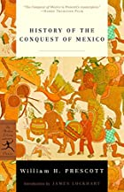 The Conquest of Mexico by William Hickling…