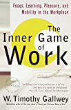 Gallwey, W. Timothy: The Inner Game of Work: Focus, Learning, Pleasure, and Mobility in the Workplace