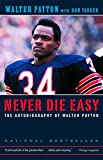 Yaeger, Don: Never Die Easy: The Autobiography of Walter Payton