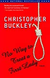 Buckley, Christopher: No Way to Treat a First Lady: A Novel