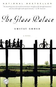 The Glass Palace: A Novel by Amitav Ghosh