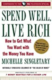 Singletary, Michelle: Spend Well, Live Rich: How to Get What You Want with the Money You Have