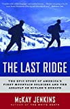 Jenkins, McKay: The Last Ridge: The Epic Story of America&#39;s First Mountain Soldiers and the Assault on Hitler&#39;s Europe