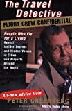 Greenberg, Peter: The Travel Detective Flight Crew Confidential : People Who Fly for a Living Reveal Insider Secrets and Hidden Values in Cities and Airports Around the World