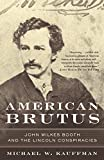 Kauffman, Michael W.: American Brutus: John Wilkes Booth And The Lincoln Conspiracies