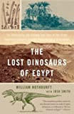 Nothdurft, William: The Lost Dinosaurs of Egypt : The Astonishing and Unlikely True Story of One of the Twentieth Century's Greatest Paleontological Discoveries