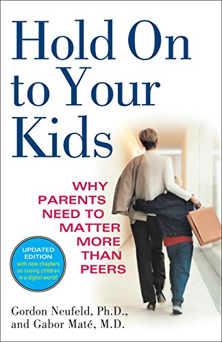 hold-on-to-your-kids-why-parents-need-to-matter-more-than-peers