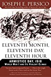 Persico, Joseph: Eleventh Month, Eleventh Day, Eleventh Hour: Armistice Day, 1918 World War I And Its Violent Climax