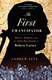 Levy, Andrew: The First Emancipator: Slavery, Religion, and The Quiet Revolution of Robert Carter