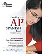 Cracking the AP Spanish Exam, 2006-2007…