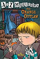 The Orange Outlaw (A to Z Mysteries) by Ron…