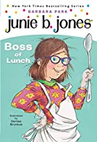 Junie B., First Grader: Boss of Lunch by…