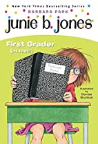 Junie B., First Grader (at Last!) by Barbara…