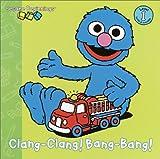 Lewison, Wendy Cheyette: Clang-Clang! Bang-Bang! (Sesame Beginnings)