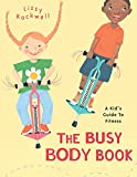 Rockwell, Lizzy: The Busy Body Book: A Kid's Guide to Fitness (Booklist Editor's Choice. Books for Youth (Awards))