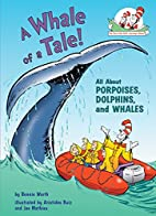 A Whale of a Tale!: All About Porpoises,…