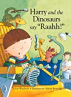 Harry and the Dinosaurs Say Raahh! by Ian…