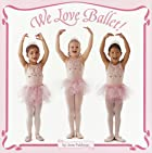 We Love Ballet! (Pictureback(R)) by Jane…