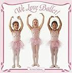 We Love Ballet! (Pictureback(R)) by Jane…