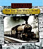 Meltzer, Milton: Hear That Train Whistle Blow!: How the Railroad Changed the World
