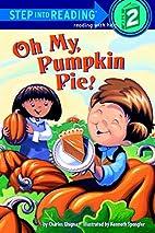 Oh My, Pumpkin Pie! by Charles Ghigna