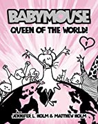 Babymouse, Queen of the World! by Jennifer…