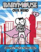 Babymouse, Our Hero by Jennifer Holm