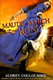 Couloumbis, Audrey: Maude March on the Run!: Or Trouble Is Her Middle Name