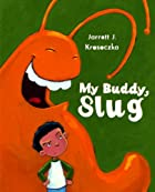 My Buddy, Slug by Jarrett J. Krosoczka