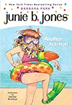 Junie B., First Grader: Aloha-ha-ha! by…