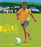 Young Pele: Soccer's First Star by Lesa…