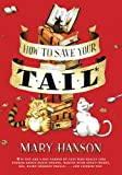 Hanson, Mary Elizabeth: How to Save Your Tail*: *if You Are a Rat Nabbed by Cats Who Really Like Stories About Magic Spoons, Wolves With Snout-warts, Big, Hairy Chimney Trolls . . . And Cookies, Too