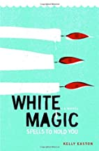 White Magic: Spells to Hold You, A Novel by…