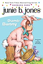 Junie B., First Grader: Dumb Bunny by…