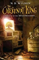 The Chestnut King by N. D. Wilson