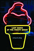 Last Dance at the Frosty Queen by Richard…