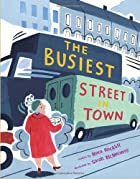 The Busiest Street in Town by Mara Rockliff