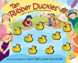 Bentley, Dawn: Ten Rubber Duckies: A Wacky Quacky Counting Adventure