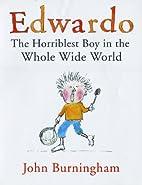 Edwardo: The Horriblest Boy in the Whole…