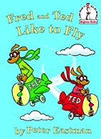 Fred and Ted like to fly (Beginner Books(R))…