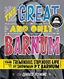 Fleming, Candace: The Great and Only Barnum: The Tremendous, Stupendous Life of Showman P. T. Barnum