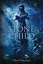 The Stone Child by Dan Poblocki