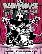Babymouse, The Musical by Jennifer L. Holm